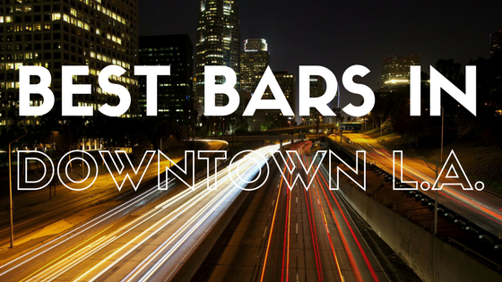 Best Bars in Downtown LA